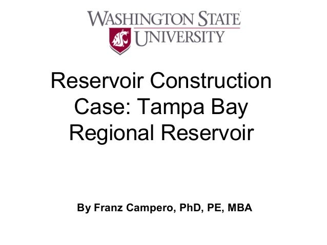 Reservoir Construction Case: Tampa Bay Regional Reservoir  By Franz Campero, PhD, PE, MBA