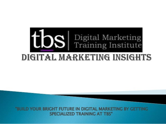 """""""BUILD YOUR BRIGHT FUTURE IN DIGITAL MARKETING BY GETTING SPECIALIZED TRAINING AT TBS"""""""