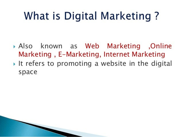  Also known as Web Marketing ,Online Marketing , E-Marketing, Internet Marketing  It refers to promoting a website in th...