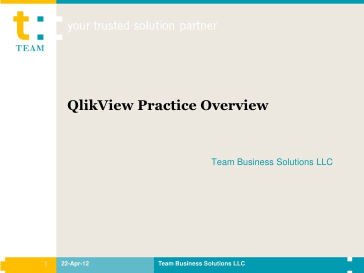 QlikView Practice Overview                                Team Business Solutions LLC1   22-Apr-12   Team Business Solutio...