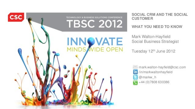 TECHNOLOGY AND BUSINESSTBSC 2011              SOLUTIONS CONFERENCE            SOCIAL CRM AND THE SOCIAL            CUSTOME...