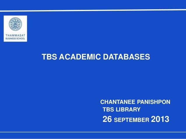 TBS ACADEMIC DATABASES CHANTANEE PANISHPON TBS LIBRARY 26 SEPTEMBER 2013