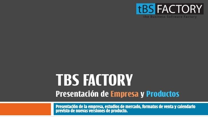 TBS FACTORYPresentación de Empresa y ProductosPresentación de la empresa, estudios de mercado, formatos de venta y calenda...