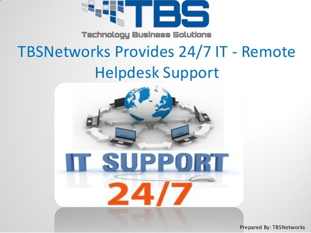 TBSNetworks Provides 24/7 IT - Remote Helpdesk Support Prepared By: TBSNetworks