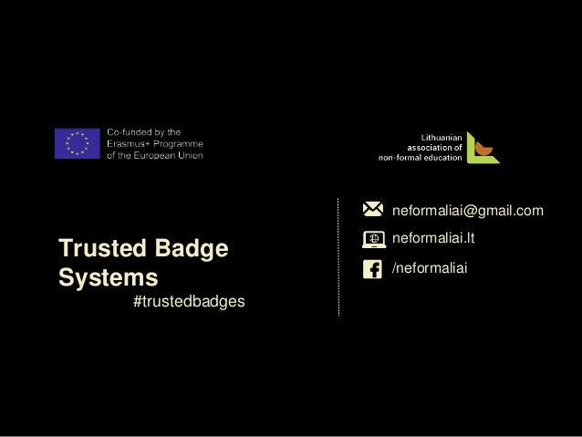 neformaliai@gmail.com /neformaliai neformaliai.lt Trusted Badge Systems #trustedbadges