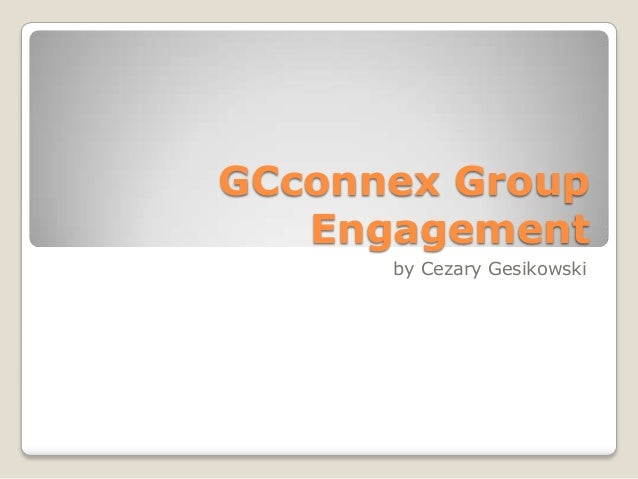 GCconnex Group Engagement by Cezary Gesikowski