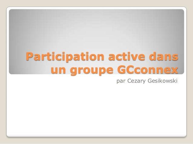 Participation active dans un groupe GCconnex par Cezary Gesikowski