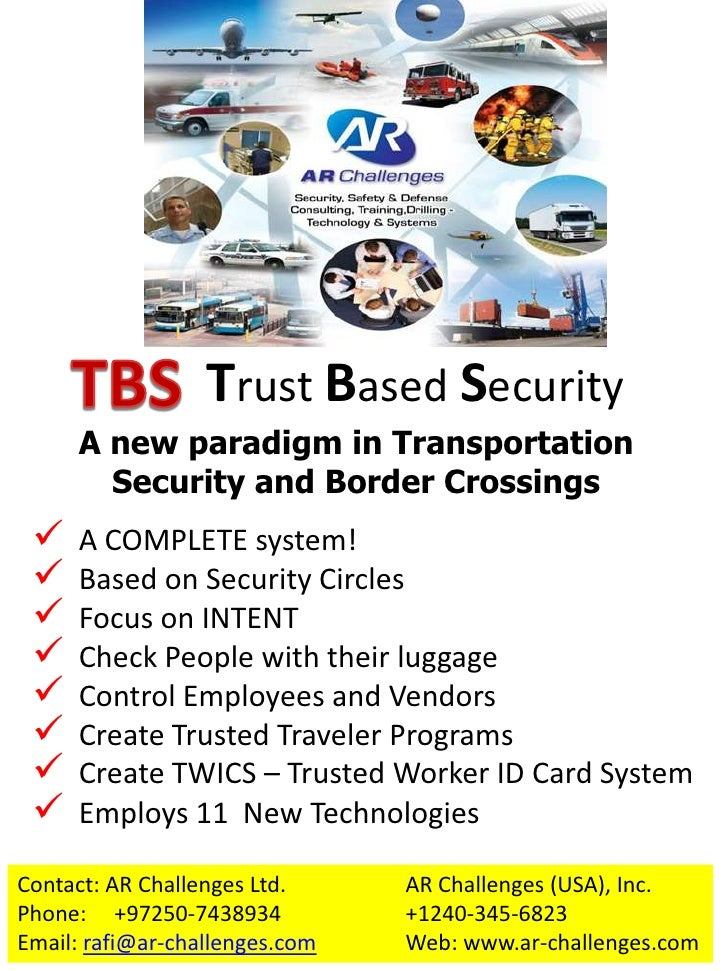 TBS<br />Trust Based Security<br />A new paradigm in Transportation Security and Border Crossings<br /><ul><li>  A COMPLET...