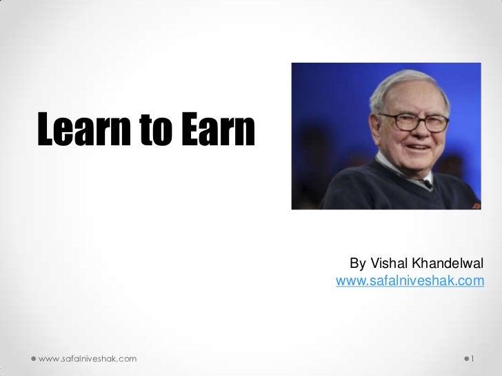 Learn to Earn                         By Vishal Khandelwal                        www.safalniveshak.comwww.safalniveshak.c...