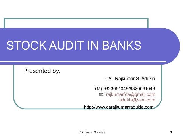 © Rajkumar.S.Adukia 1 STOCK AUDIT IN BANKS Presented by, CA . Rajkumar S. Adukia (M) 9323061049/9820061049 : rajkumarfca@...