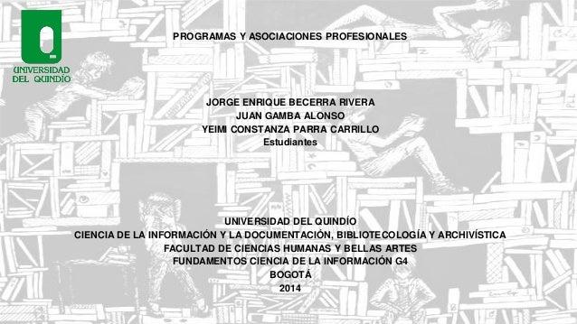 PROGRAMAS Y ASOCIACIONES PROFESIONALES JORGE ENRIQUE BECERRA RIVERA JUAN GAMBA ALONSO YEIMI CONSTANZA PARRA CARRILLO Estud...