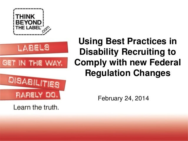 Using Best Practices in Disability Recruiting to Comply with new Federal Regulation Changes February 24, 2014