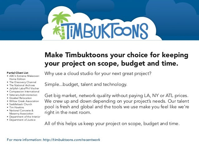 Make Timbuktoons your choice for keeping                                 your project on scope, budget and time.Partial Cl...
