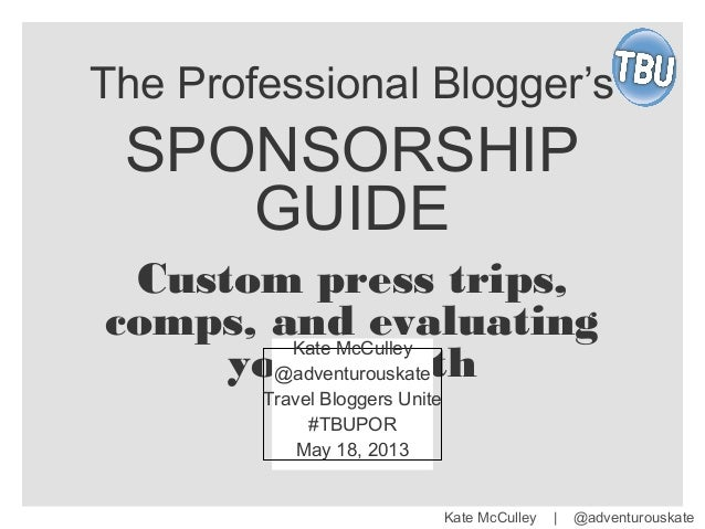 Kate McCulley | @adventurouskateThe Professional Blogger'sSPONSORSHIPGUIDECustom press trips,comps, and evaluatingyour wor...