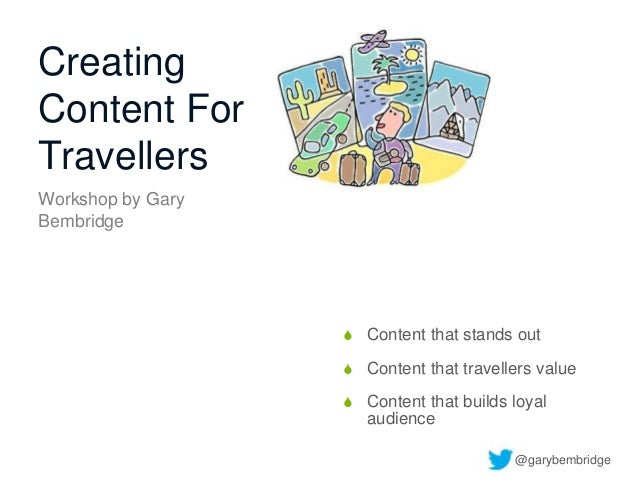 CreatingContent ForTravellers Content that stands out Content that travellers value Content that builds loyalaudienceWo...