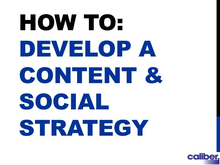 HOW TO:DEVELOP ACONTENT &SOCIALSTRATEGY