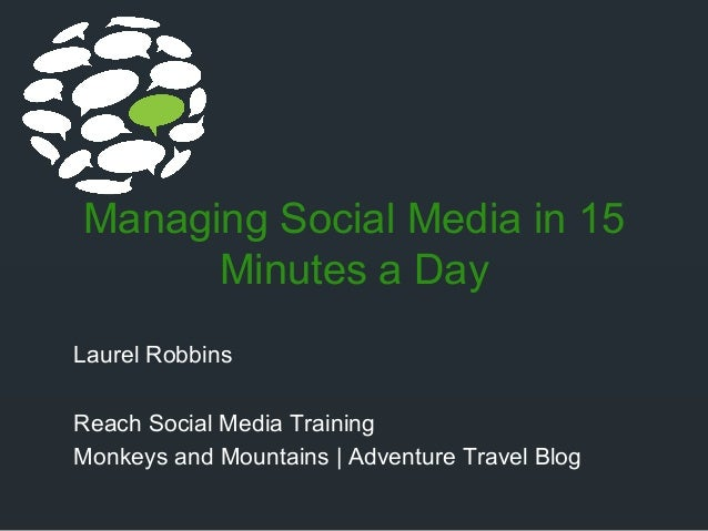Managing Social Media in 15Minutes a DayLaurel RobbinsReach Social Media TrainingMonkeys and Mountains | Adventure Travel ...