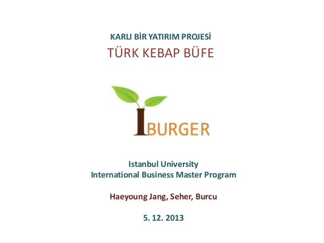 TÜRK KEBAP BÜFE KARLI BİR YATIRIM PROJESİ Istanbul University International Business Master Program Haeyoung Jang, Seher, ...