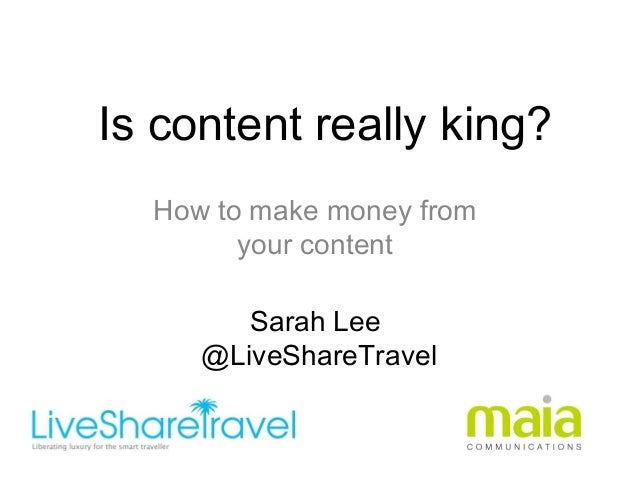 Is content really king?How to make money fromyour contentSarah Lee@LiveShareTravel