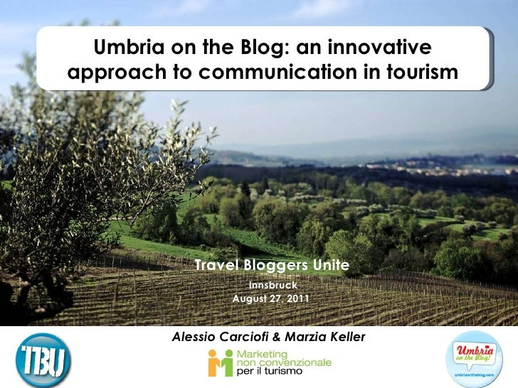 Travel Bloggers Unite Innsbruck  August 27, 2011  Alessio Carciofi & Marzia Keller Umbria on the Blog: an innovative appro...