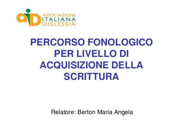 PERCORSO FONOLOGICO    PER LIVELLO DI ACQUISIZIONE DELLA      SCRITTURA   Relatore: Berton Maria Angela