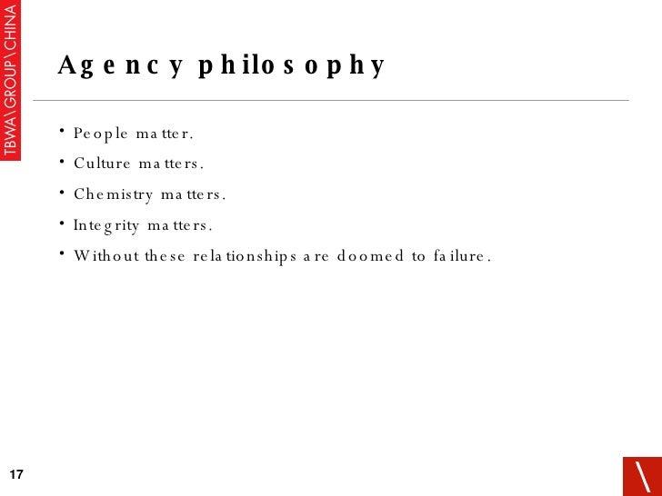 Agency philosophy <ul><li>People matter. </li></ul><ul><li>Culture matters. </li></ul><ul><li>Chemistry matters. </li></ul...