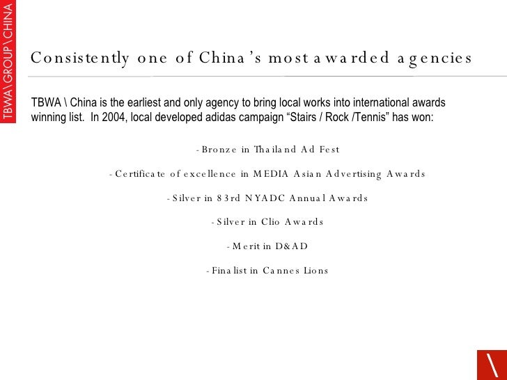 <ul><li>TBWA  China is the earliest and only agency to bring local works into international awards winning list.  In 2004,...