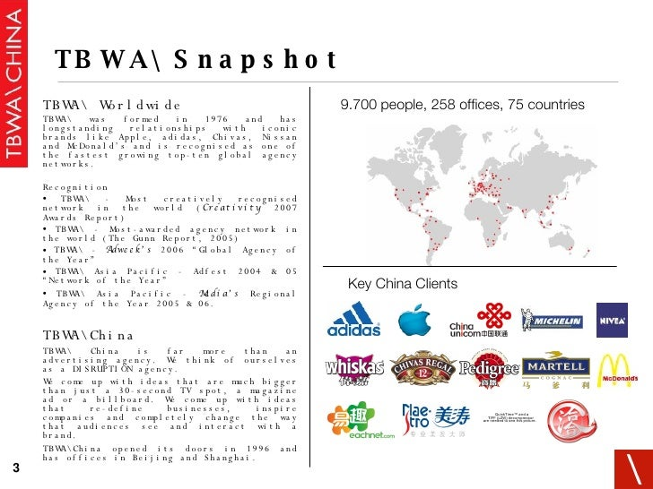<ul><li>TBWA Worldwide   </li></ul><ul><ul><li>TBWA was formed in 1976 and has longstanding relationships with iconic bran...