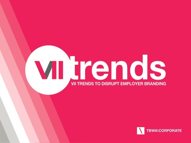 1  VII Trends to disrupt employer branding