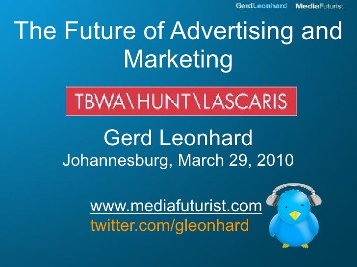 The Future of Advertising and          Marketing           Gerd Leonhard     Johannesburg, March 29, 2010         www.medi...