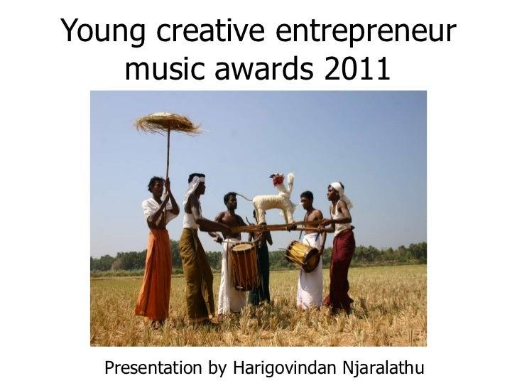 Young creative entrepreneur music awards 2011 Presentation by Harigovindan Njaralathu