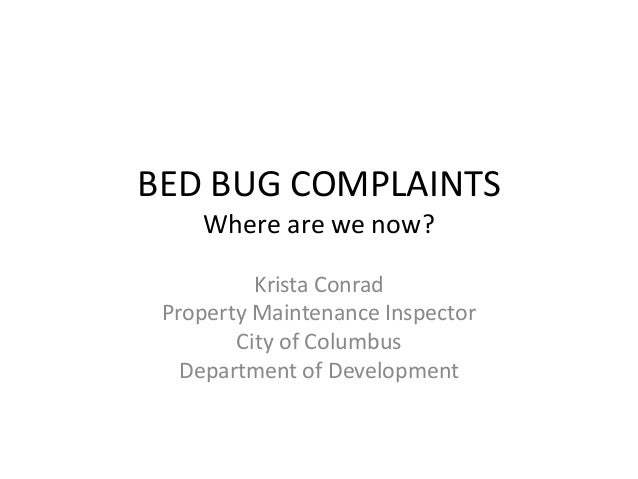 BED BUG COMPLAINTS Where are we now? Krista Conrad Property Maintenance Inspector City of Columbus Department of Developme...