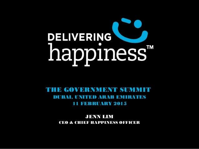 THE GOVERNMENT SUMMIT DUBAI, UNITED ARAB EMIRATES 11 FEBRUARY 2015 JENN LIM CEO & CHIEF HAPPINESS OFFICER