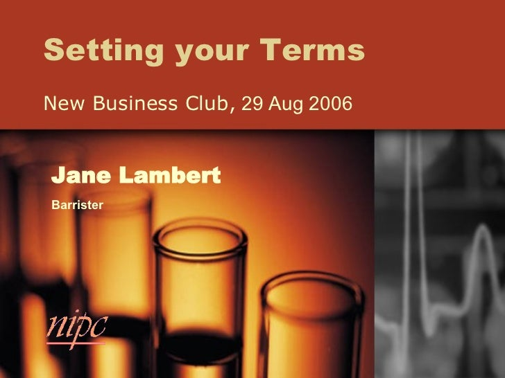 Setting your Terms New Business Club,  29 Aug 2006 Jane Lambert Barrister