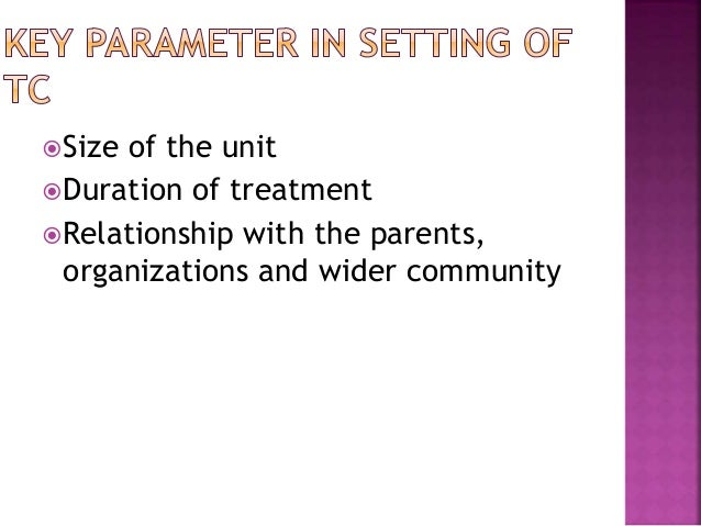 Size of the unit Duration of treatment Relationship with the parents, organizations and wider community