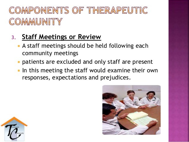 3. Staff Meetings or Review  A staff meetings should be held following each community meetings  patients are excluded an...
