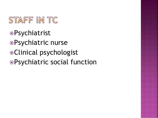 Psychiatrist Psychiatric nurse Clinical psychologist Psychiatric social function