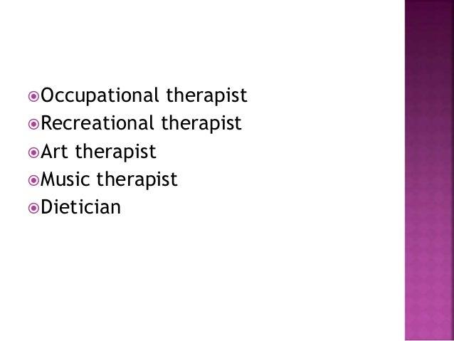 Occupational therapist Recreational therapist Art therapist Music therapist Dietician