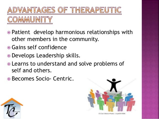  Patient develop harmonious relationships with other members in the community.  Gains self confidence  Develops Leaders...