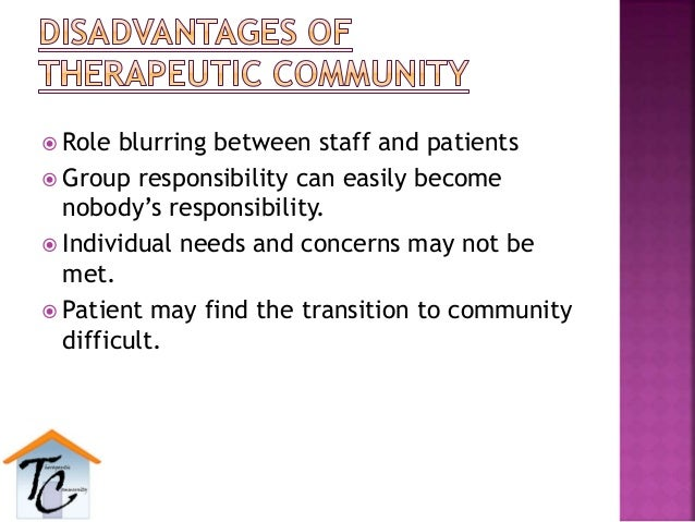  Role blurring between staff and patients  Group responsibility can easily become nobody's responsibility.  Individual ...