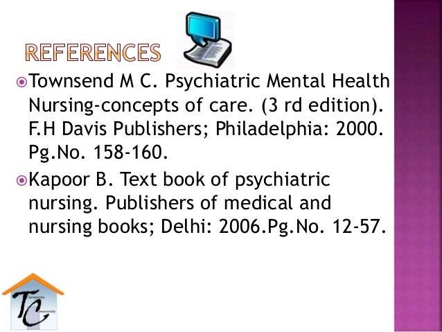 Townsend M C. Psychiatric Mental Health Nursing-concepts of care. (3 rd edition). F.H Davis Publishers; Philadelphia: 200...