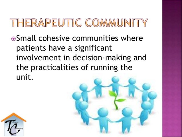 Small cohesive communities where patients have a significant involvement in decision-making and the practicalities of run...