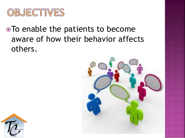 To enable the patients to become aware of how their behavior affects others.