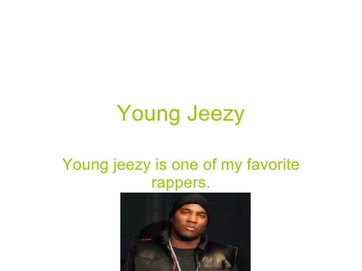 Young Jeezy Young jeezy is one of my favorite rappers.