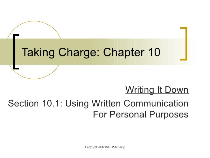 Writing It Down Section 10.1: Using Written Communication    For Personal Purposes Taking Charge: Chapter 10
