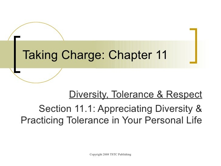 Diversity, Tolerance & Respect Section 11.1: Appreciating Diversity & Practicing Tolerance in Your Personal Life Taking Ch...