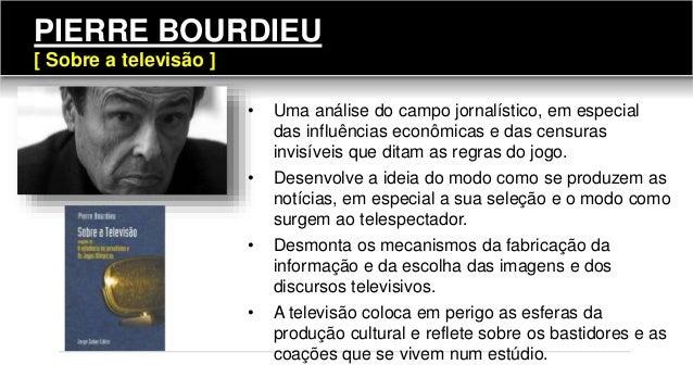 PIERRE BOURDIEU [ Sobre a televisão ] 108 • Uma análise do campo jornalístico, em especial das influências econômicas e da...