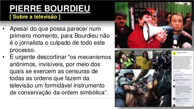 111 • Apesar do que possa parecer num primeiro momento, para Bourdieu não é o jornalista o culpado de todo este processo. ...