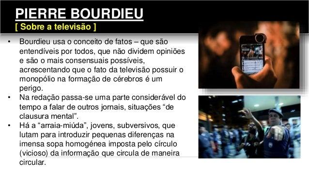 114 • Bourdieu usa o conceito de fatos – que são entendíveis por todos, que não dividem opiniões e são o mais consensuais ...