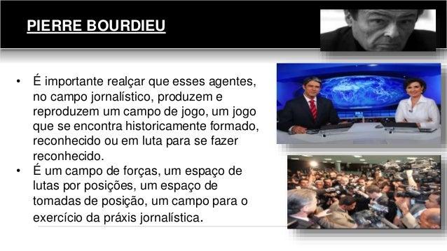 120 • É importante realçar que esses agentes, no campo jornalístico, produzem e reproduzem um campo de jogo, um jogo que s...